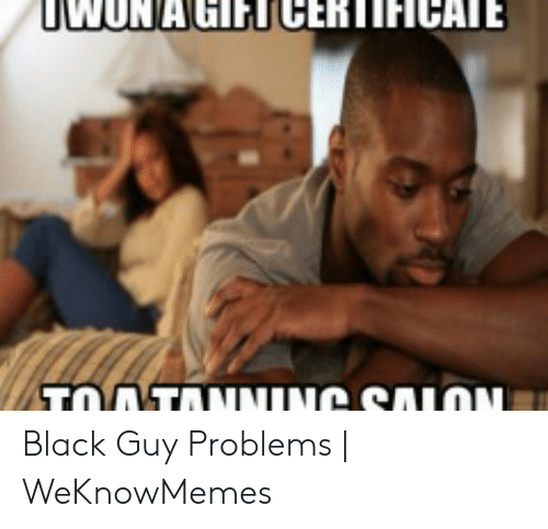 wunagftceriificaie black guy problems