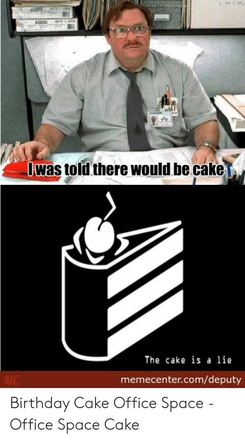 I Was Told There Would Be Cake Meme : there, would, Birthday, Memes, Office, Space, Factory