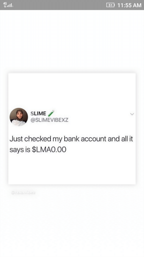 4g 1155 Am 51 Slime Just Checked My Bank Account And All It Says Is Lmao00 Lmao Meme On Me Me