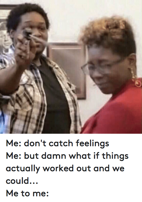 Dont Catch Feelings Memes : catch, feelings, memes, Creation:, Funny, Catching, Feelings