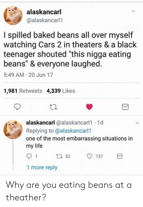 Cars 2 Beans : beans, Alaskancarl, Spilled, Baked, Beans, Myself, Watching, Theaters, Black, Teenager, Shouted, Nigga, Eating, Everyone, Laughed, Retweets