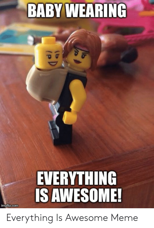 Everything Is Awesome! by tigerman180 - Meme Center