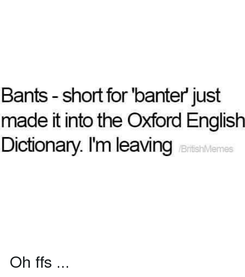 Bants Short for Banter Just Made It Into the Oxford