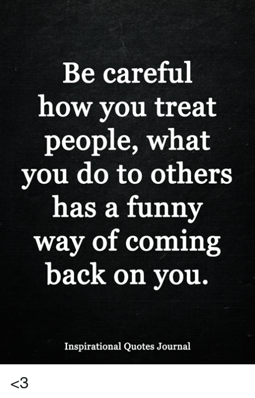 Be Careful How You Treat People Quotes : careful, treat, people, quotes, Careful, Treat, People, Quotes