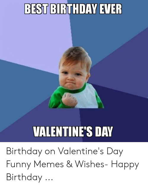 Happy Birthday On Valentine's Day Meme : happy, birthday, valentine's, BIRTHDAY, VALENTINE'S, Birthday, Valentine's, Funny, Memes, Wishes-, Happy, ME.ME