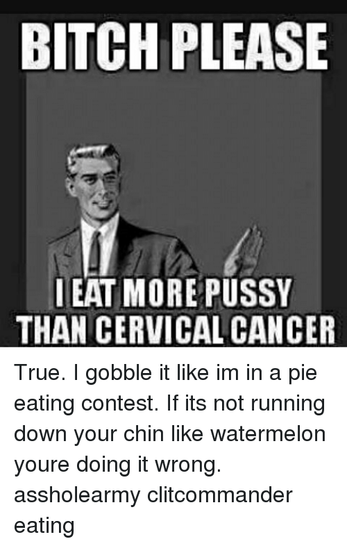 Memes  F0 9f A4 96 And Watermelon Bitch Please Eat More Pussy Than Cervical Cancer True