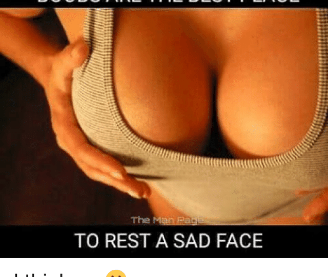 Memes Boobs And Boob Boobs Are The Best Place The Man Page To