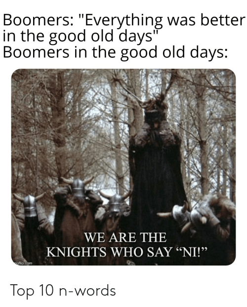 Knights Who Say Ni Meme : knights, Boomers, Everything, Better, KNIGHTS, Gflipcom, N-Words, ME.ME