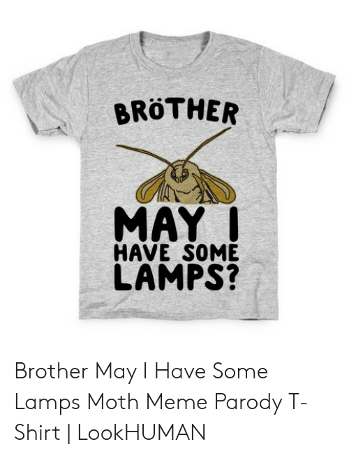 Brother May I Have Some Lamps : brother, lamps, BRÖTHER, LAMPS?, Brother, Lamps, Parody, T-Shirt, LookHUMAN, ME.ME