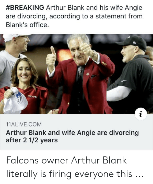 Arthur Blank Meme : arthur, blank, BREAKING, Arthur, Blank, Angie, Divorcing, According, Statement, Blank's, Office, FPLOGNS, 11ALIVECOM, After, Years, Falcons