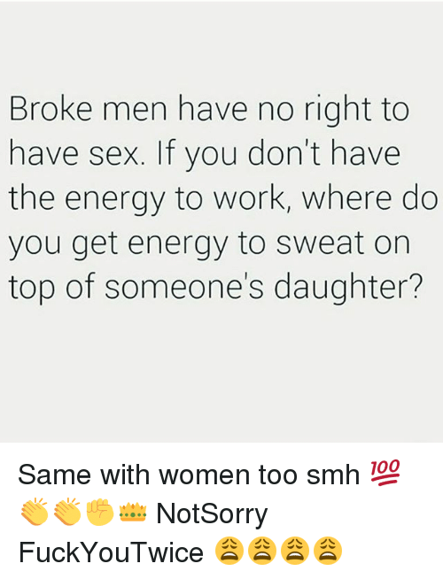 Broke Men Meme : broke, Broke, Right, Don't, Energy, Where, Sweat, Someone's, Daughter?, Women