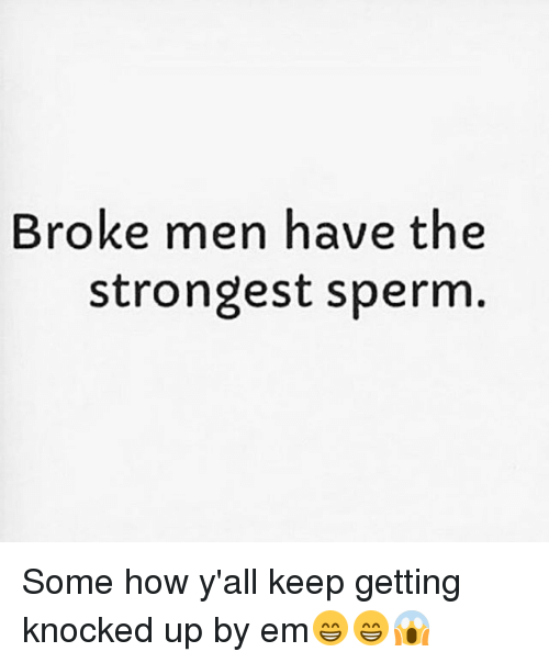 Broke Men Meme : broke, Broke, Strongest, Sperm, Y'all, Getting, Knocked, Em😁😁😱, ME.ME