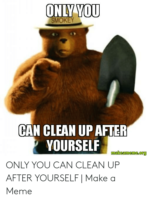 Clean Up After Yourself Meme : clean, after, yourself, CLEAN, AFTER, YOURSELF, Makeamemeetg, ME.ME