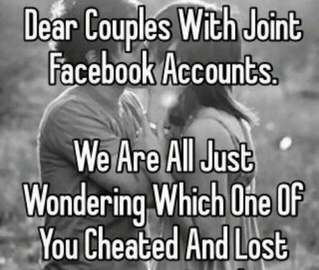 Memes  F0 9f A4 96 And Coupling Dear Couples With Joint Facebook Accounts We Are All Just Wondering Which One Of You Cheated And Lost Your Privacy Privileges
