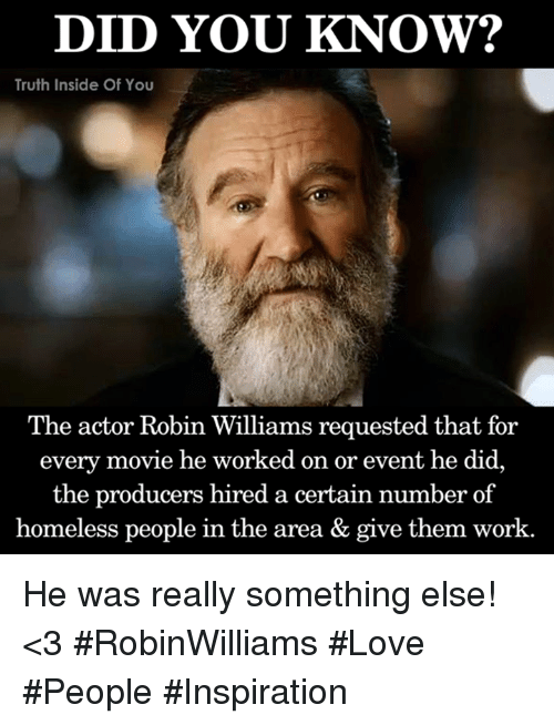 Robin Williams Love : robin, williams, KNOW?, Truth, Inside, Actor, Robin, Williams, Requested, Every, Movie, Worked, Event, Producers, Hired, Certain, Number, Homeless, People