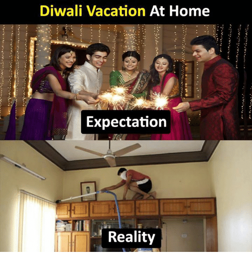 Diwali Vacation At Home Expectation Reality Meme On Me Me