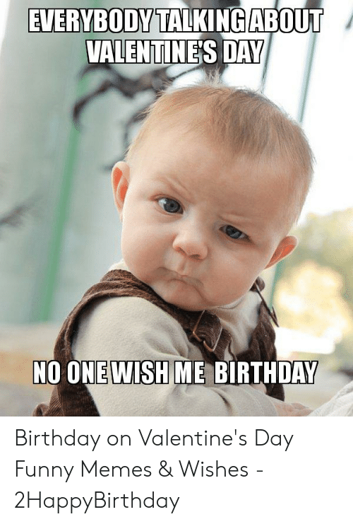 Happy Birthday On Valentine's Day Meme : happy, birthday, valentine's, EVERYBODYTALKING, ABOUT, VALENTINES, BIRTHDAY, Birthday, Valentine's, Funny, Memes, Wishes, 2HappyBirthday, ME.ME