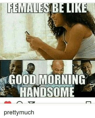 meme good morning handsome