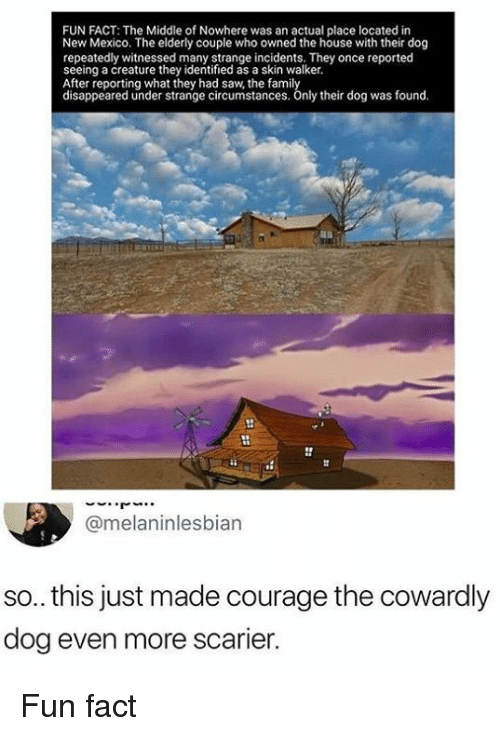 Courage The Cowardly Dog Real Story : courage, cowardly, story, Middle, Nowhere, Actual, Place, Located, Mexico, Elderly, Couple, Owned, House, Their, Repeatedly, Witnessed, Strange, Incidents, Reported