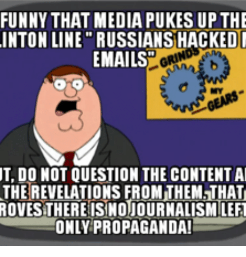 FUNNY THAT MEDIA PUKES UP THE INTON LINE RUSSIANS HACKED EMAILS UT DO NOT QUESTION THE CONTENTAI THE REVELATIONS FROM THEMTHAT ROVESTHEREISNOJOURNALISMILEFT ONLY PROPAGANDA! | Revelation Meme on ME.ME