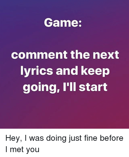 I Was Doing Just Fine Before I Met You Lyrics : doing, before, lyrics, Comment, Lyrics, Going, Start, Doing, Before, ME.ME