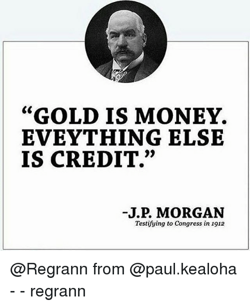 Gold Is Money Everything Else Is Credit : money, everything, credit, MONEY, EVEYTHING, CREDIT, MORGAN, Testifying, Congress, Regrann, ME.ME