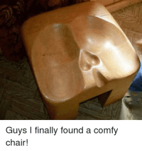Guys I Finally Found a Comfy Chair! | Funny Meme on me.me