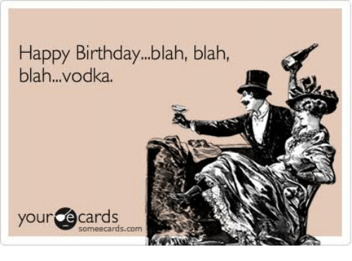 happy birthdayblah blah blahvodka