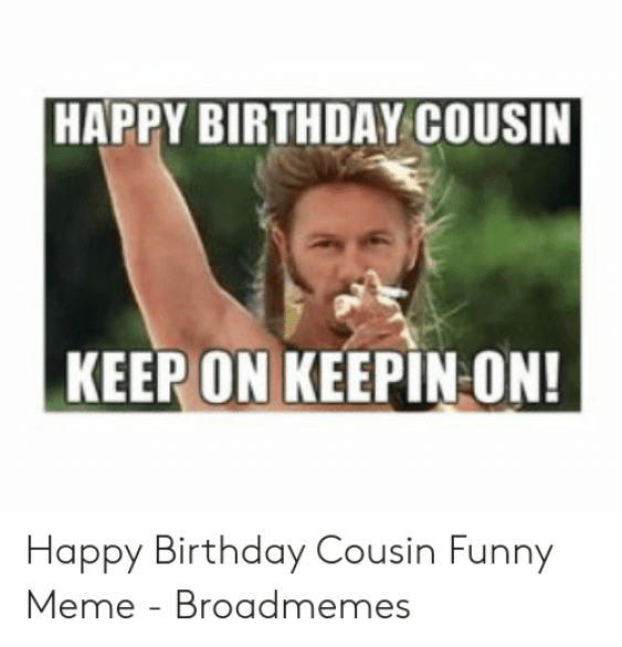 Funny Meme Happy Birthday Cousin - Funny PNG