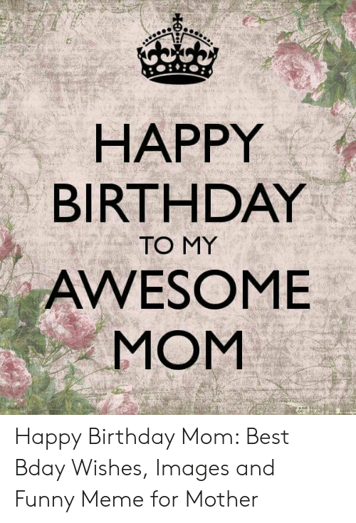Happy Birthday Mom Memes : happy, birthday, memes, HAPPY, BIRTHDAY, AWESOME, Happy, Birthday, Wishes, Images, Funny, Mother, ME.ME
