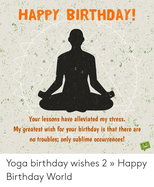 Zen Birthday Wishes : birthday, wishes, HAPPY, BIRTHDAY!, Lessons, Alleviated, Stress, Greatest, Birthday, There, Troubles, Sublime, Occurrences!, Wishes, Happy, World