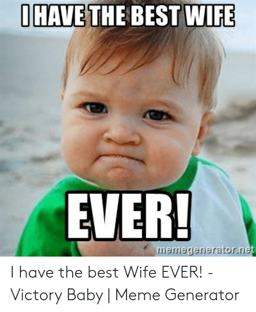 I Have The Best Wife Meme : Memes
