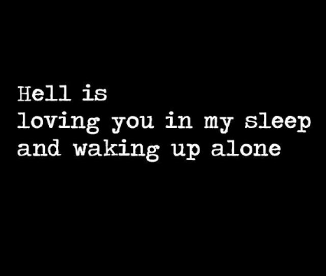 Being Alone Memes And Hell Hell Is Loving You In My Sleep And