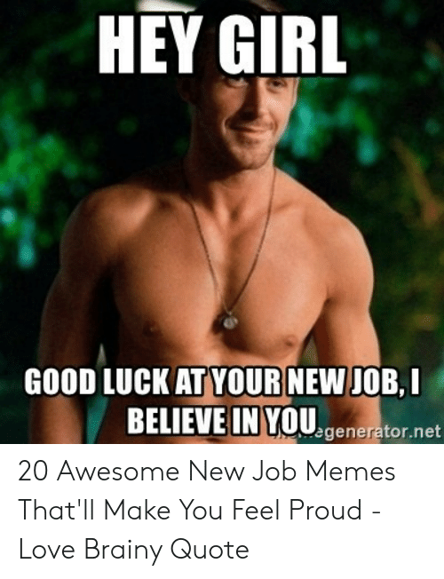 Good Luck New Job Meme : BELIEVE, YOUgeneratornet, Awesome, Memes, That'll, Proud, Brainy, Quote, ME.ME