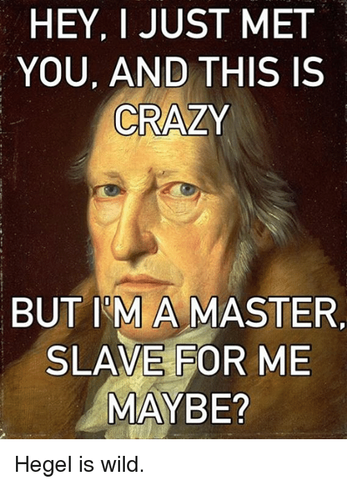 Master Slave Meme : master, slave, CRAZY, MASTER, SLAVE, MAYBE?, Hegel, Crazy, ME.ME