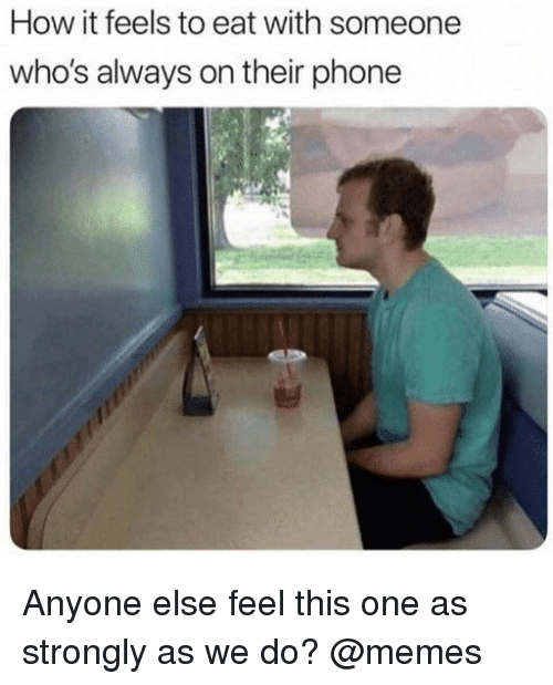 Always On Phone Meme : always, phone, Feels, Someone, Who's, Always, Their, Phone, Anyone, Strongly, ME.ME