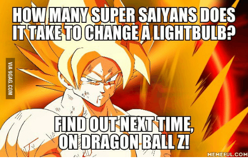 Dragon Ball Z, Time, and How: HOW MANY SUPERSAIYANS DOES  ITTAKETOCHANGEALICHTBULBp  FINDOUT NEXT TIME.  ON DRAGON BALL Z!  MEMEFUL.coM