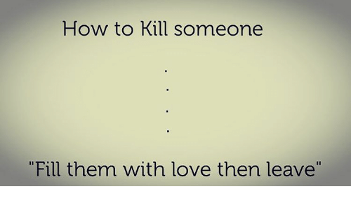How to Kill Someone Fill Them With Love Then Leave  Meme