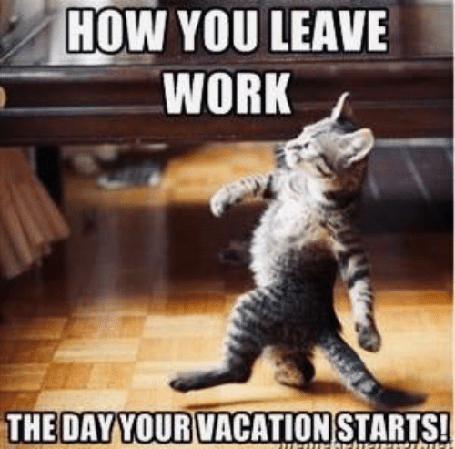 How You Leave Work The Day Your Vacation Starts Meme On Me Me