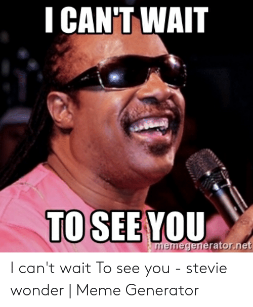 Cant Wait To See You Meme : CAN'T, Emegeneratorne, Can't, Stevie, Wonder, Generator, ME.ME