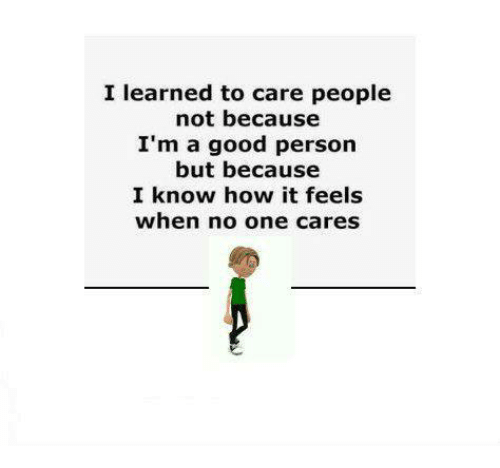 I Learned to Care People Not Because I'm a Good Person but