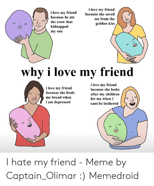 I Love My Friends Meme : friends, Friend, Because, Saved, Goblins, Kidnapped