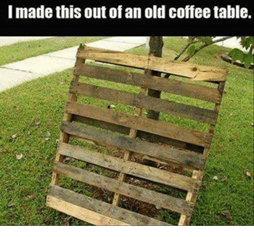 i made this out ofan old coffee table | meme on me