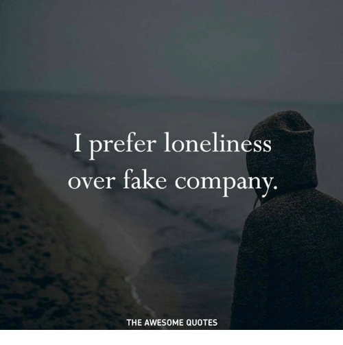 I Prefer Loneliness Over Fake Company THE AWESOME QUOTES
