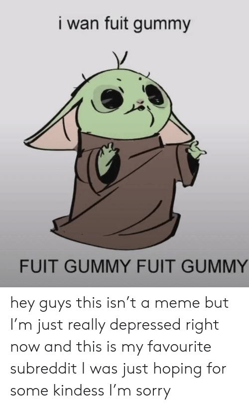 Baby Yoda I Want Fuit Gummy : gummy, Gummy, GUMMY, Isn't, Really, Depressed, Right, Favourite, Subreddit, Hoping