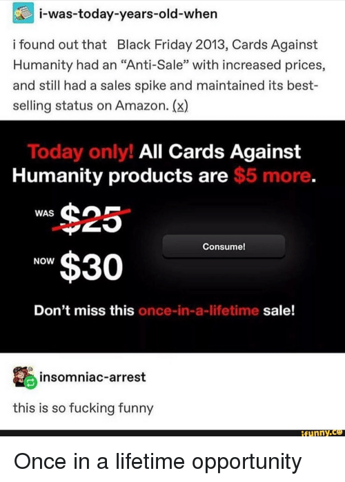 Image of: Play Amazon Black Friday And Cards Against Humanity Iwastoday Weknowmemes Iwastodayyearsoldwhen Found Out That Black Friday 2013 Cards