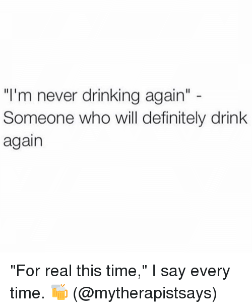 I'm Never Drinking Again Meme : never, drinking, again, Never, Drinking, Again, Someone, Definitely, Drink, Every, ME.ME