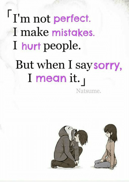 Im Not Perfect I Make Mistakes I Hurt People but When I