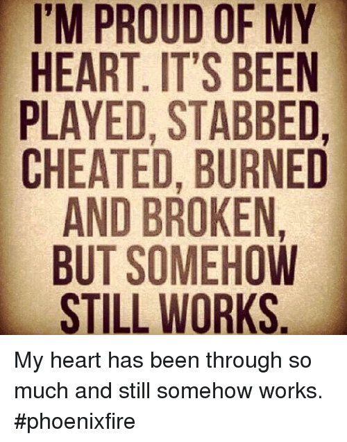 Cheating Is Played Out : cheating, played, PROUD, HEART, PLAYED, STABBED, CHEATED, BURNED, BROKEN, SOMEHOW, STILL, WORKS, Heart, Through, Still, Somehow, Works, #Phoenixfire, Cheating