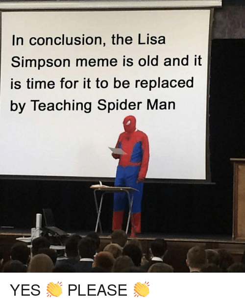 In Conclusion Meme Template : conclusion, template, Conclusion, Simpson, Replaced, Teaching, Spider, ME.ME